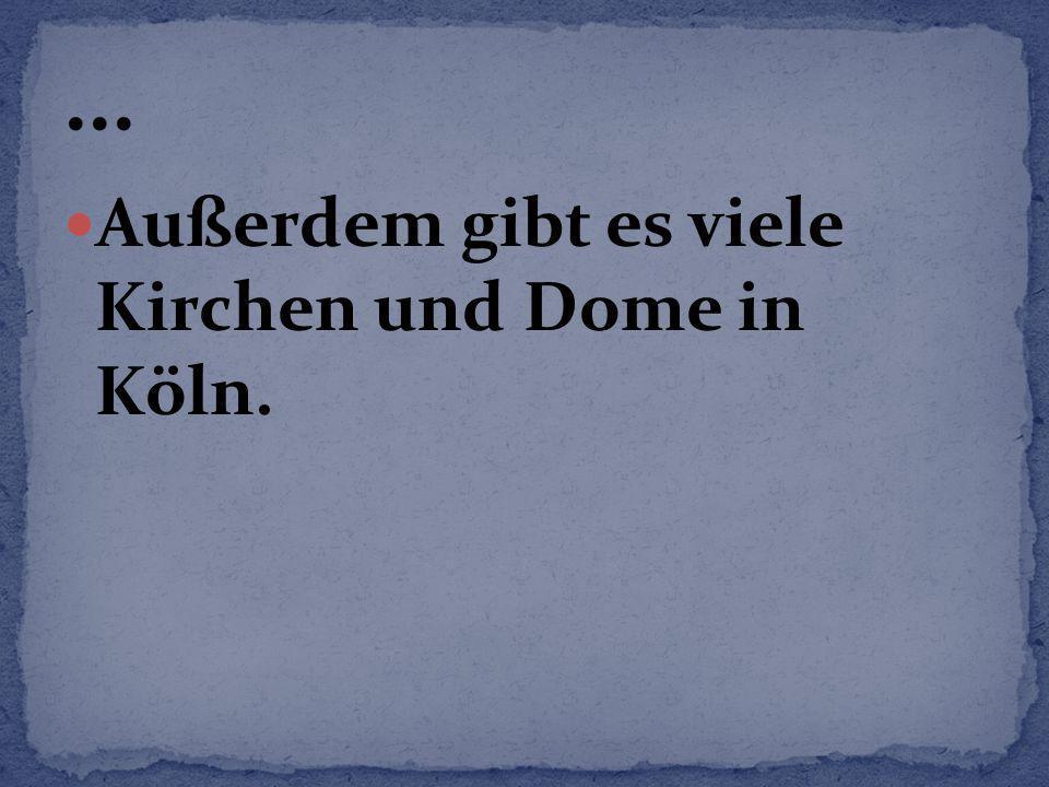... Außerdem gibt es viele Kirchen und Dome in Köln.