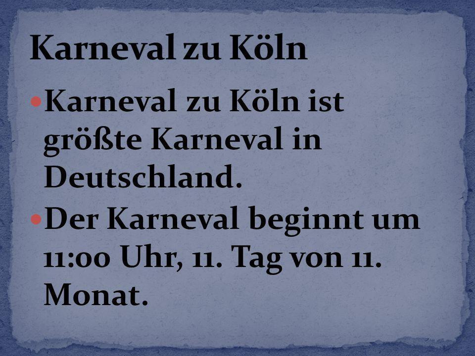 Karneval zu Köln Karneval zu Köln ist größte Karneval in Deutschland.