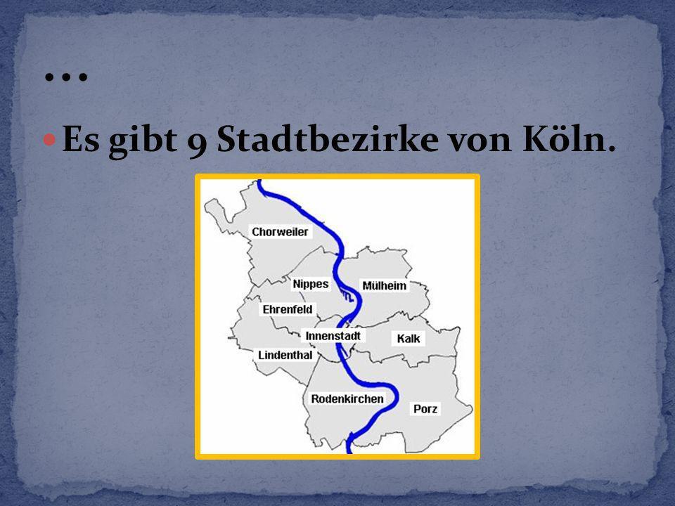 ... Es gibt 9 Stadtbezirke von Köln.