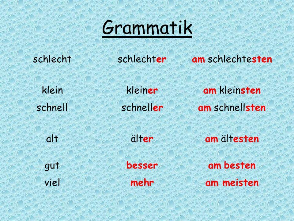Grammatik schlecht schlechter am schlechtesten klein kleiner
