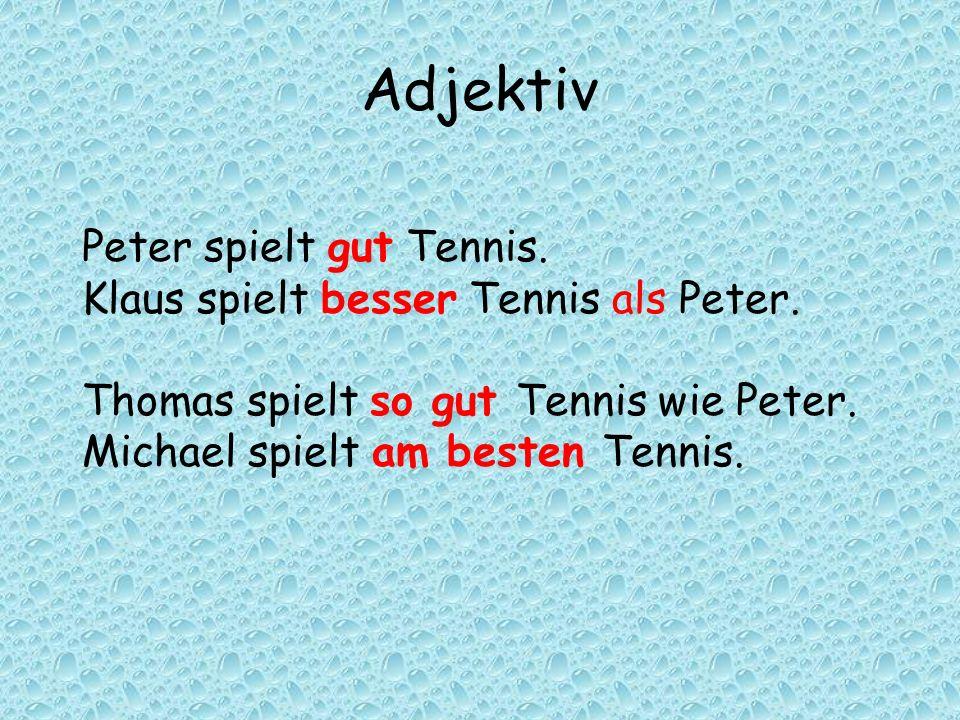 Adjektiv Peter spielt gut Tennis.