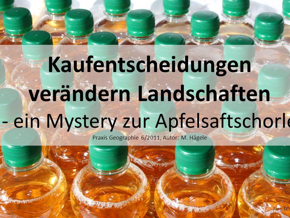 Kaufentscheidungen verändern Landschaften - ein Mystery zur Apfelsaftschorle Praxis Geographie 6/2011, Autor: M. Hägele