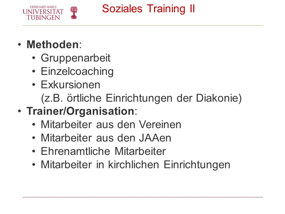 Soziales Training II Methoden: Gruppenarbeit. Einzelcoaching. Exkursionen. (z.B. örtliche Einrichtungen der Diakonie)