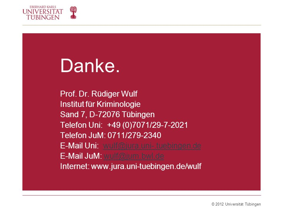 Danke. Prof. Dr. Rüdiger Wulf Institut für Kriminologie