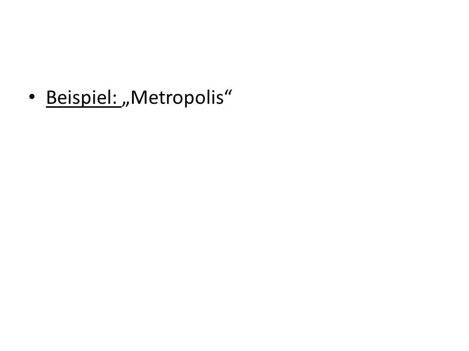 """Beispiel: """"Metropolis"""