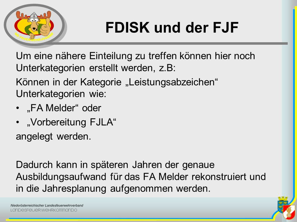 FDISK und der FJF Um eine nähere Einteilung zu treffen können hier noch Unterkategorien erstellt werden, z.B: