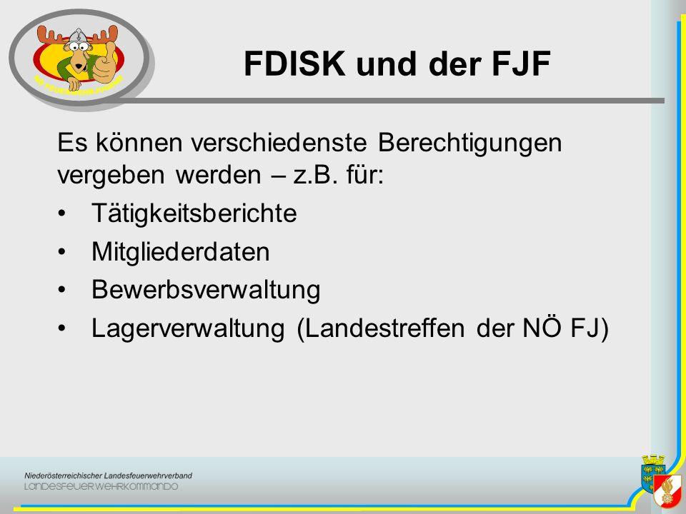 FDISK und der FJF Es können verschiedenste Berechtigungen vergeben werden – z.B. für: Tätigkeitsberichte.