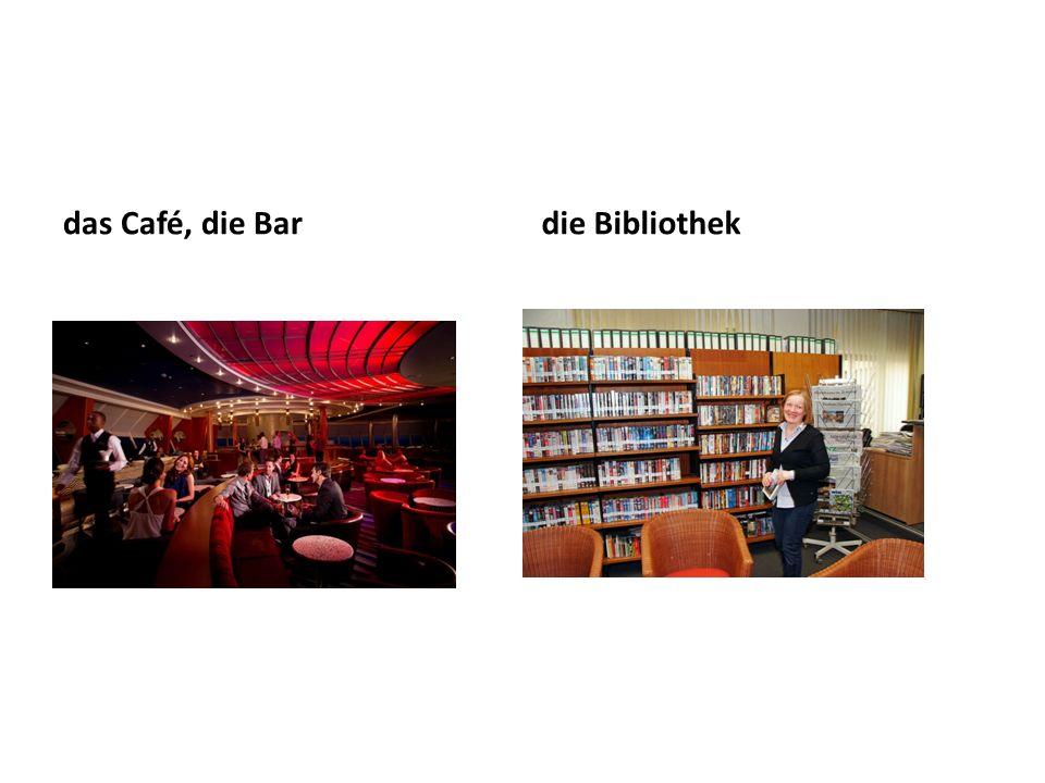 das Café, die Bar die Bibliothek