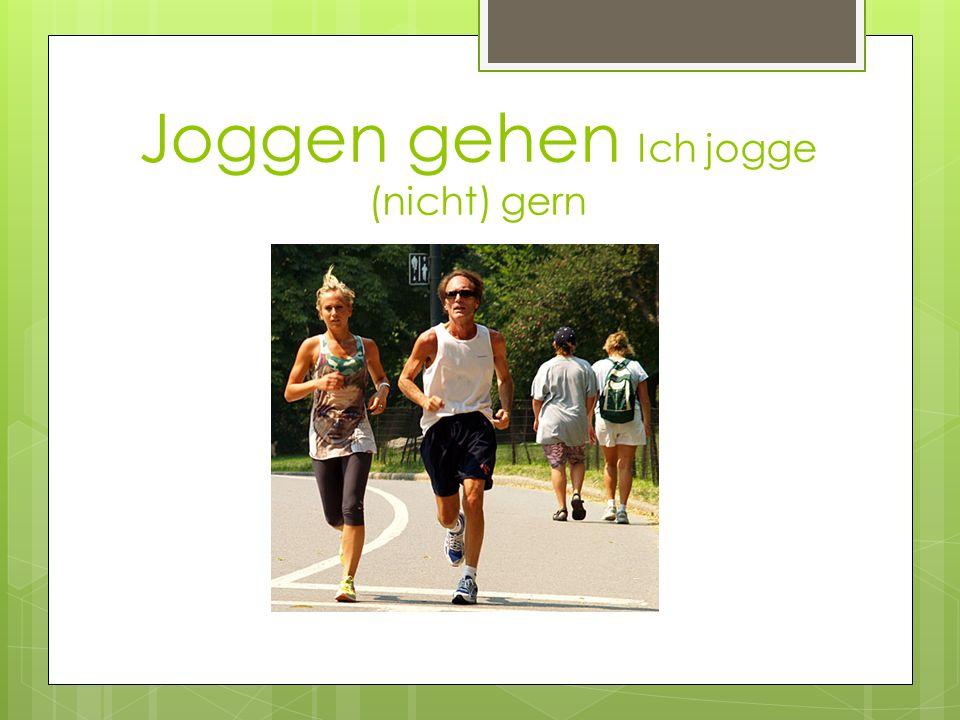 Joggen gehen Ich jogge (nicht) gern