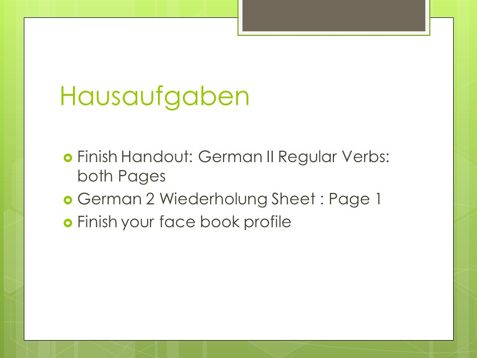 Hausaufgaben Finish Handout: German II Regular Verbs: both Pages