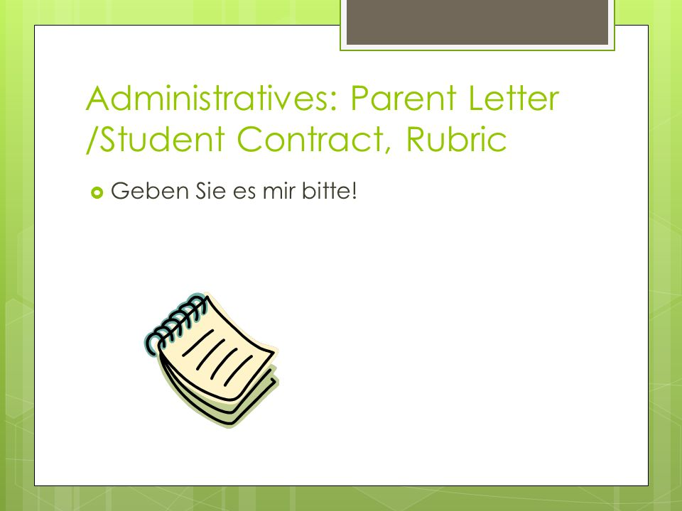Administratives: Parent Letter /Student Contract, Rubric