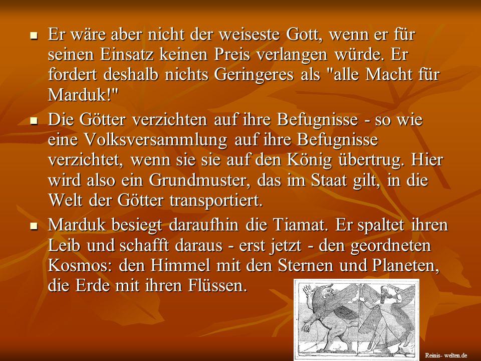 Er wäre aber nicht der weiseste Gott, wenn er für seinen Einsatz keinen Preis verlangen würde. Er fordert deshalb nichts Geringeres als alle Macht für Marduk!