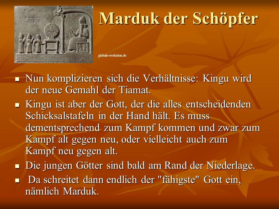 Marduk der Schöpfer globale-evolution.de. Nun komplizieren sich die Verhältnisse: Kingu wird der neue Gemahl der Tiamat.