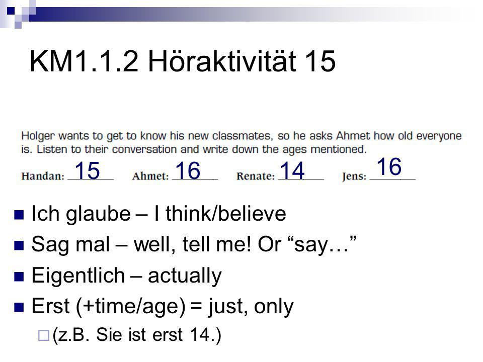 KM1.1.2 Höraktivität 15 16 15 16 14 Ich glaube – I think/believe