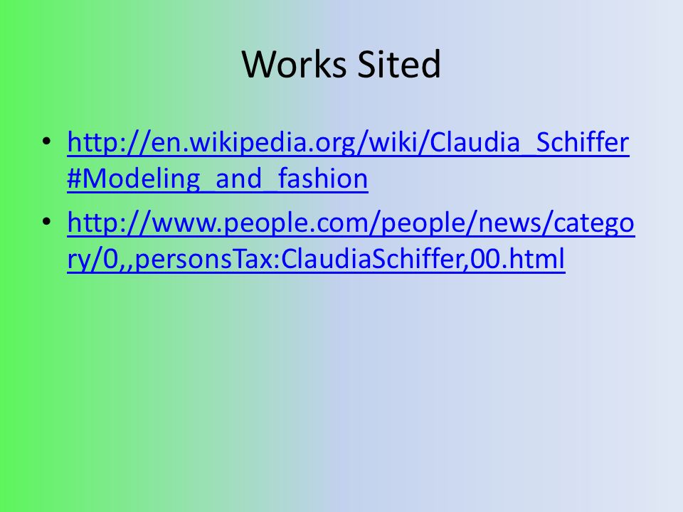 Works Sited http://en.wikipedia.org/wiki/Claudia_Schiffer#Modeling_and_fashion.