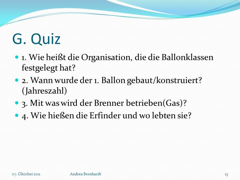 G. Quiz 1. Wie heißt die Organisation, die die Ballonklassen festgelegt hat 2. Wann wurde der 1. Ballon gebaut/konstruiert (Jahreszahl)