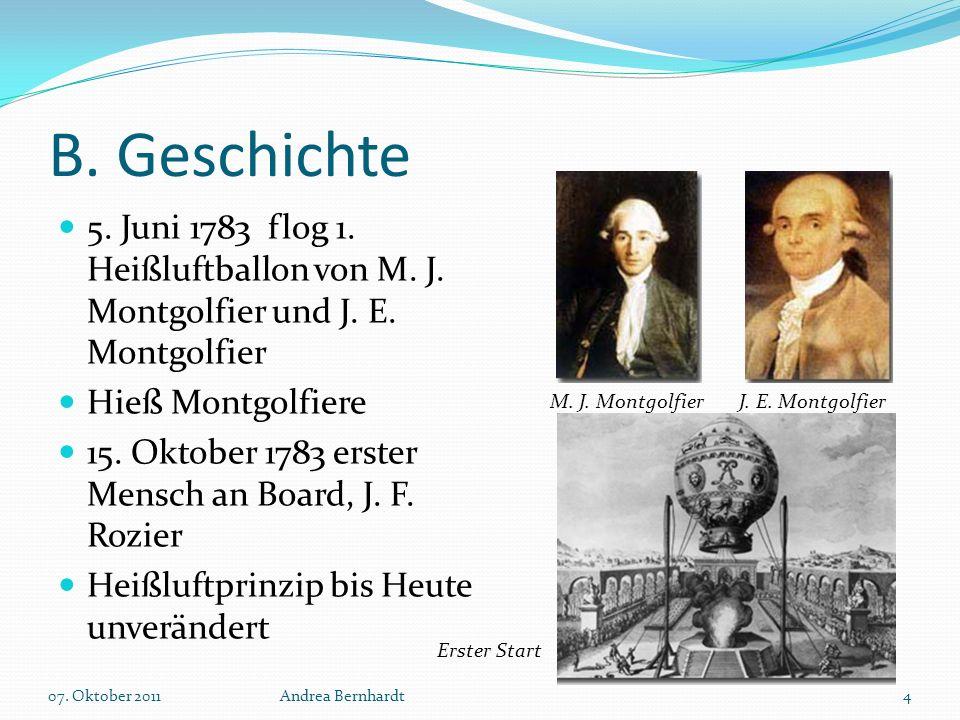 B. Geschichte 5. Juni 1783 flog 1. Heißluftballon von M. J. Montgolfier und J. E. Montgolfier. Hieß Montgolfiere.