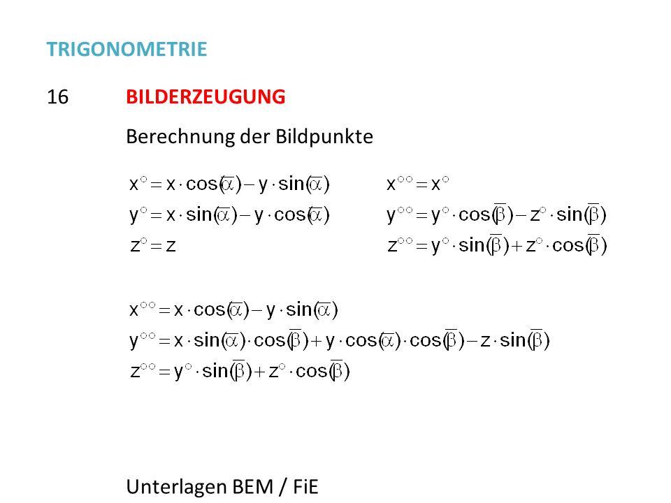TRIGONOMETRIE 16 BILDERZEUGUNG Berechnung der Bildpunkte Unterlagen BEM / FiE