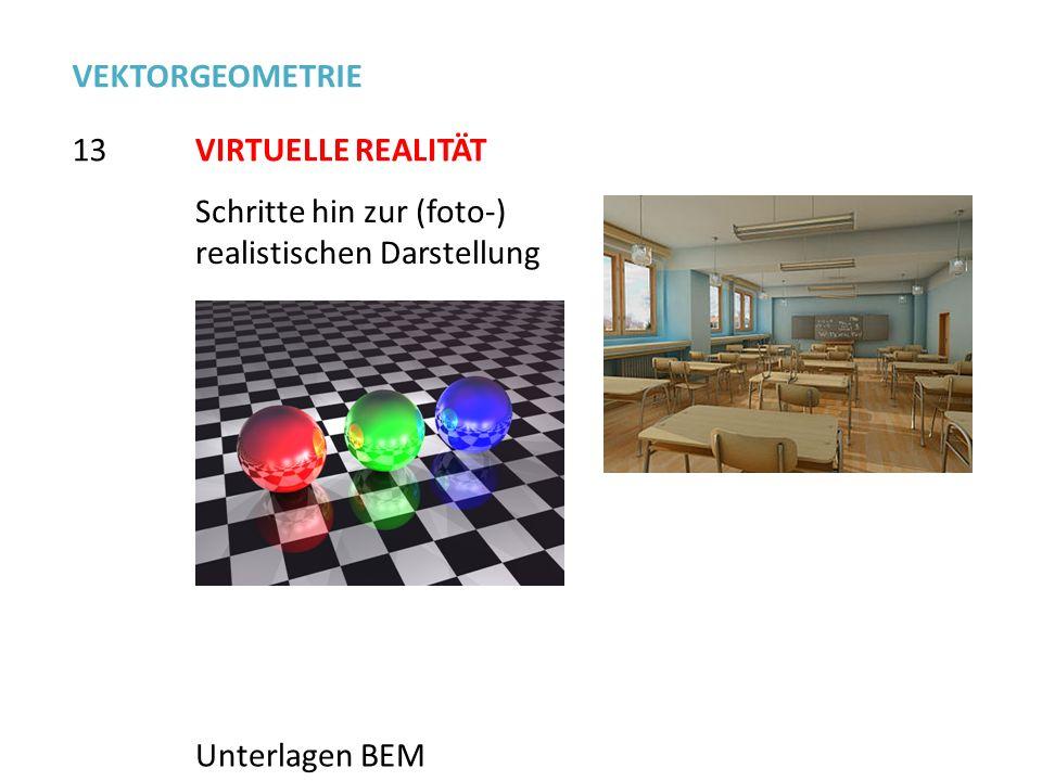 VEKTORGEOMETRIE 13. VIRTUELLE REALITÄT. Schritte hin zur (foto-) realistischen Darstellung.
