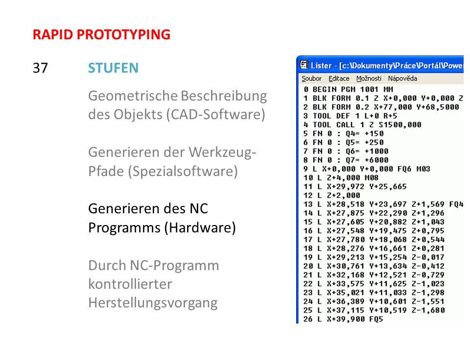 RAPID PROTOTYPING 37. STUFEN. Geometrische Beschreibung des Objekts (CAD-Software) Generieren der Werkzeug-Pfade (Spezialsoftware)