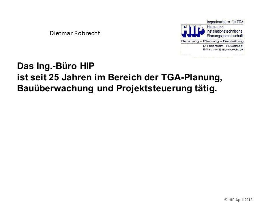 Dietmar Robrecht Das Ing.-Büro HIP. ist seit 25 Jahren im Bereich der TGA-Planung, Bauüberwachung und Projektsteuerung tätig.