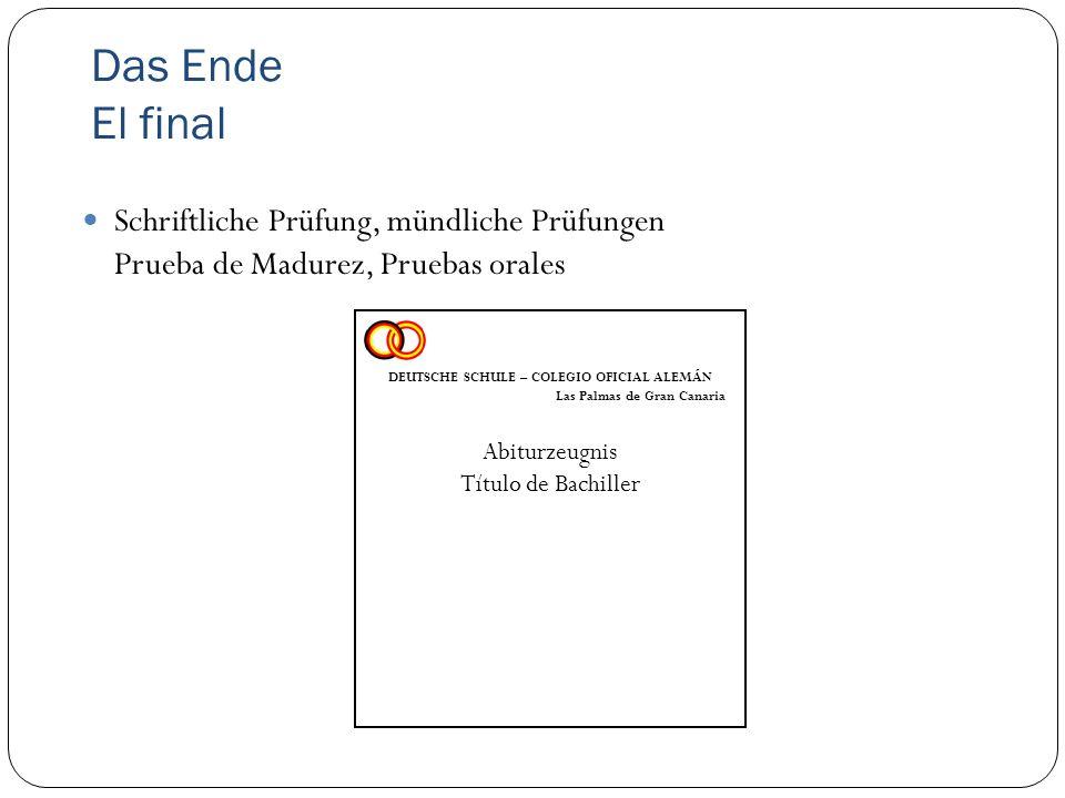 Das Ende El final Schriftliche Prüfung, mündliche Prüfungen Prueba de Madurez, Pruebas orales. DEUTSCHE SCHULE – COLEGIO OFICIAL ALEMÁN.