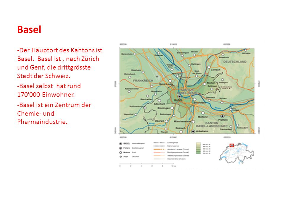 Basel -Der Hauptort des Kantons ist Basel. Basel ist , nach Zürich und Genf, die drittgrösste Stadt der Schweiz.