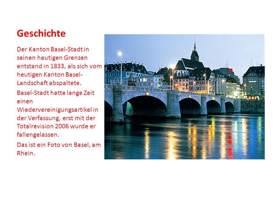 Geschichte Der Kanton Basel-Stadt in seinen heutigen Grenzen entstand in 1833, als sich vom heutigen Kanton Basel-Landschaft abspaltete.