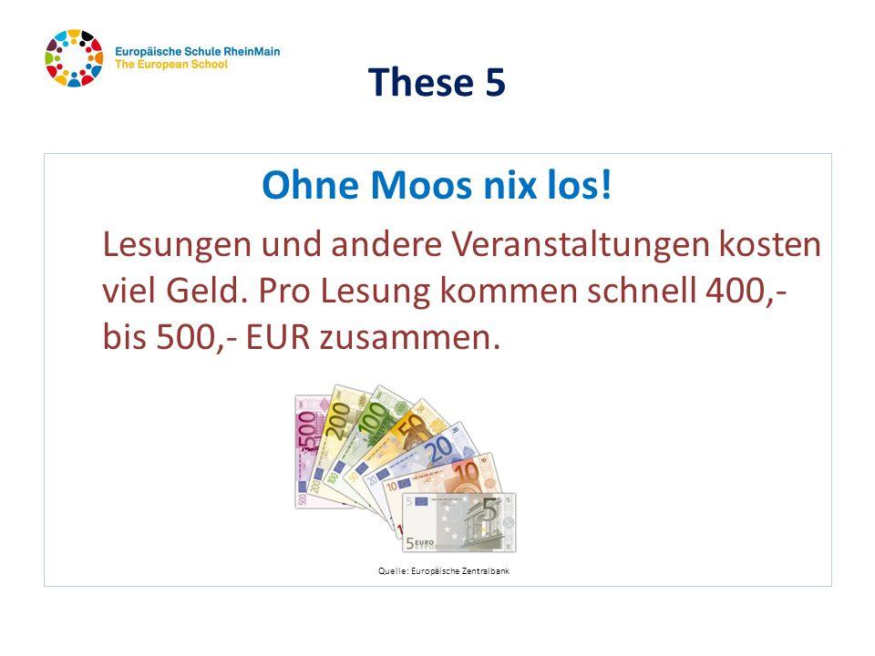 These 5 Ohne Moos nix los! Lesungen und andere Veranstaltungen kosten viel Geld. Pro Lesung kommen schnell 400,- bis 500,- EUR zusammen.