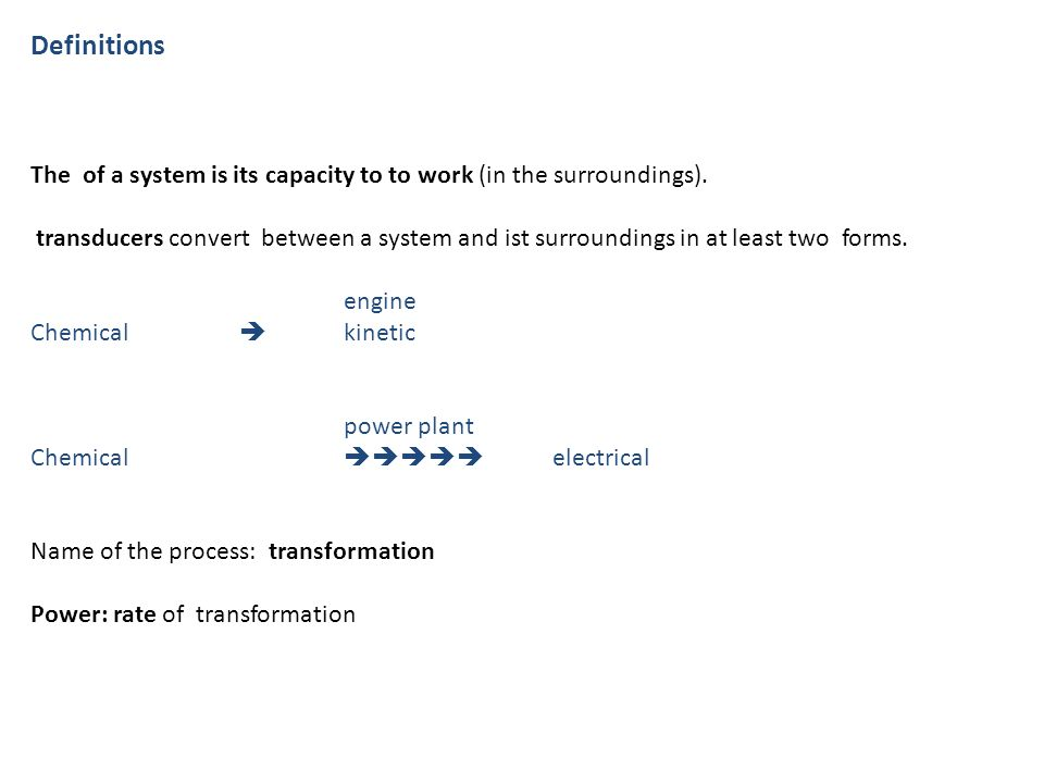 Definitions The of a system is its capacity to to work (in the surroundings).