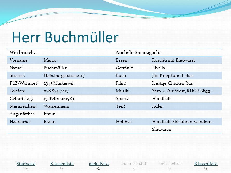 Herr Buchmüller Wer bin ich: Am liebsten mag ich: Vorname: Marco
