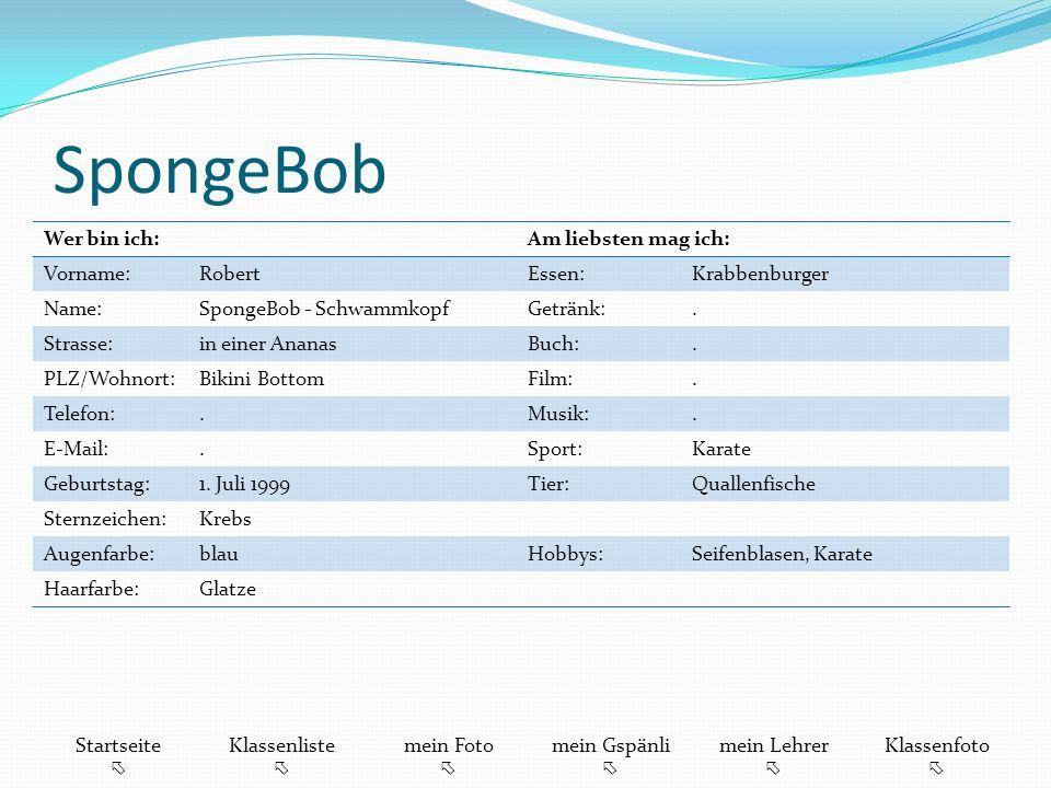 SpongeBob Wer bin ich: Am liebsten mag ich: Vorname: Robert Essen: