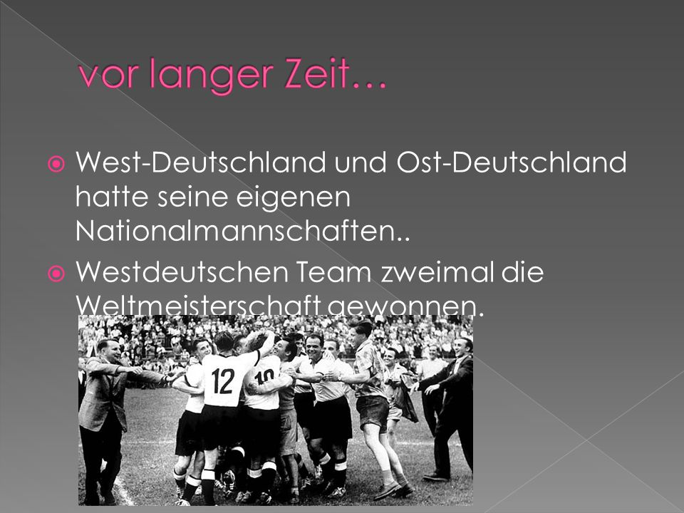 vor langer Zeit… West-Deutschland und Ost-Deutschland hatte seine eigenen Nationalmannschaften..
