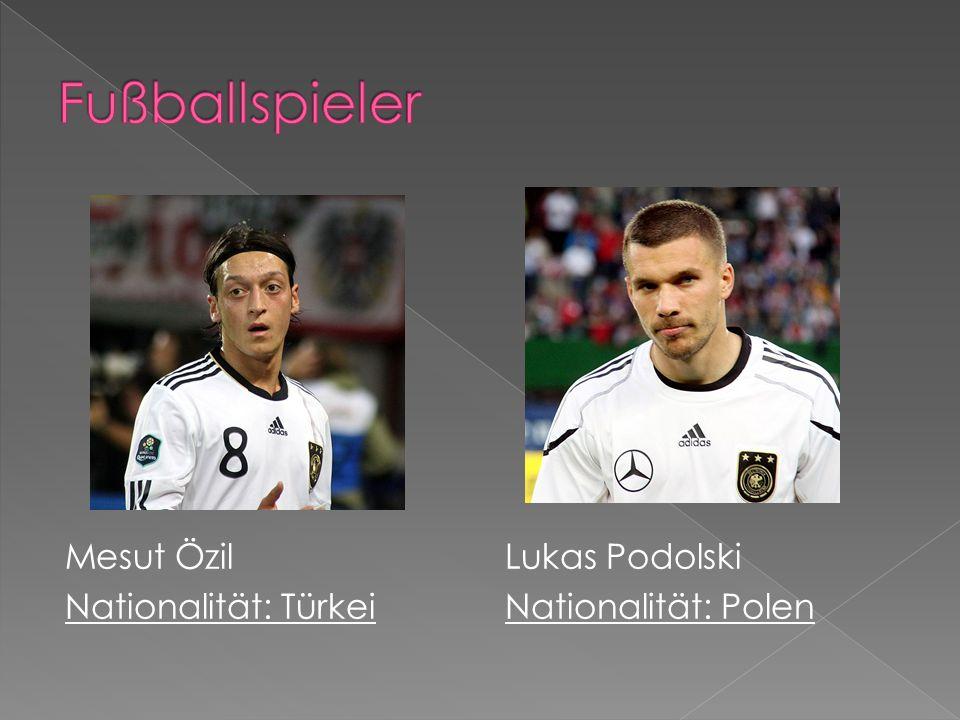 Fußballspieler Mesut Özil Nationalität: Türkei Lukas Podolski