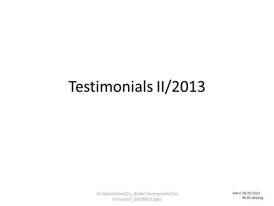 Testimonials II/2013 M:\Marktfotos\Div_Bilder\Testimonials\TestimonialsII_20130612.pptx. Stand 08.05.2013.