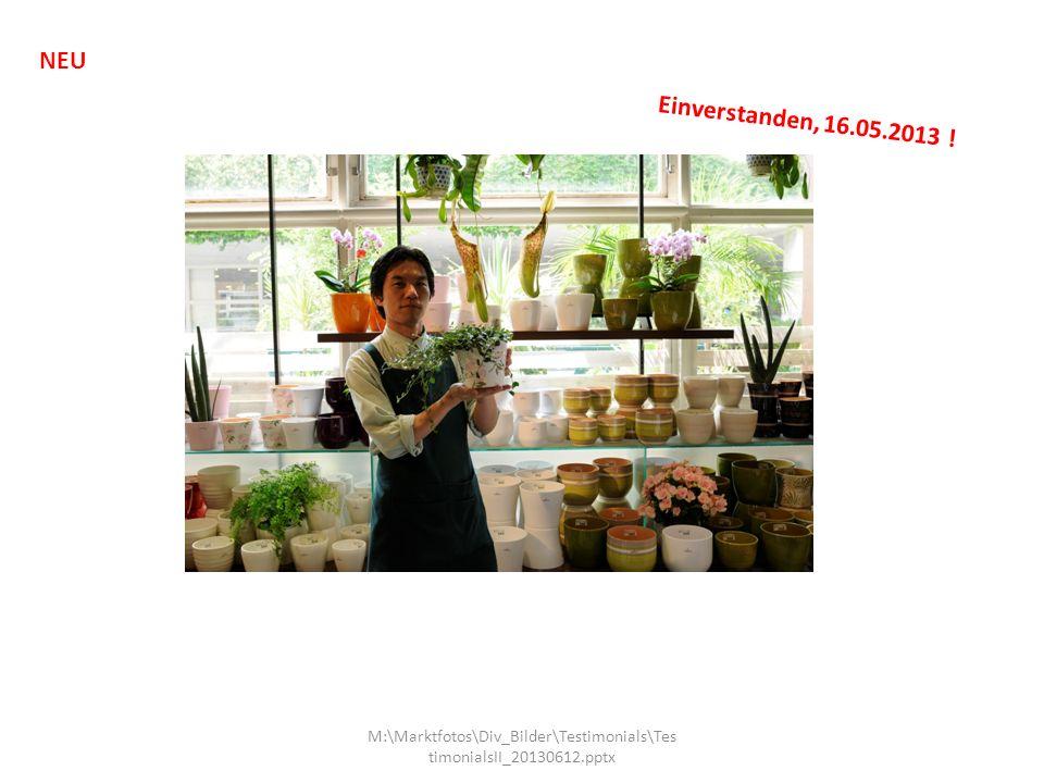 NEU Einverstanden, 16.05.2013 ! M:\Marktfotos\Div_Bilder\Testimonials\TestimonialsII_20130612.pptx