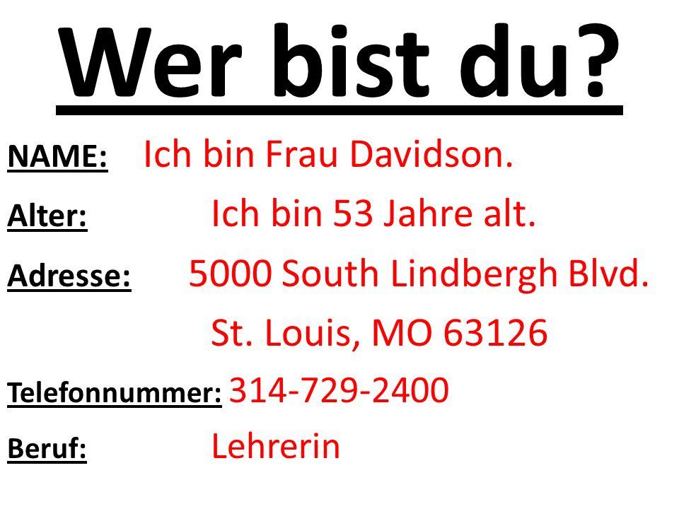 Wer bist du St. Louis, MO 63126 NAME: Ich bin Frau Davidson.