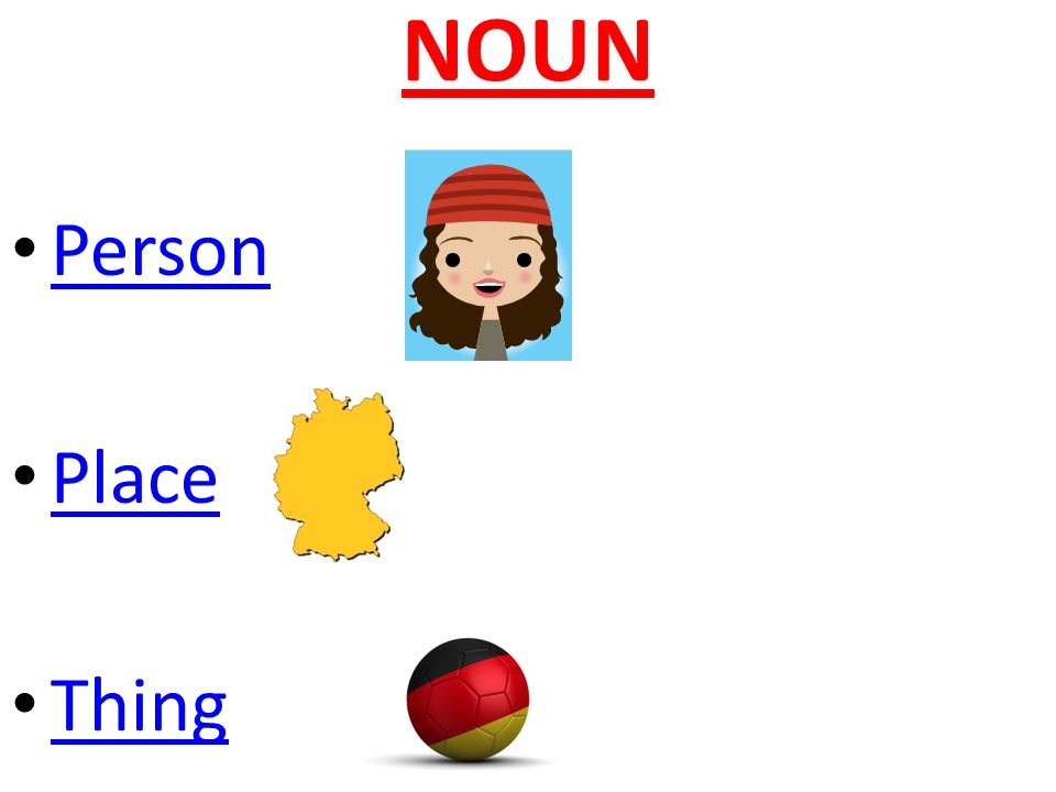 NOUN Person Place Thing