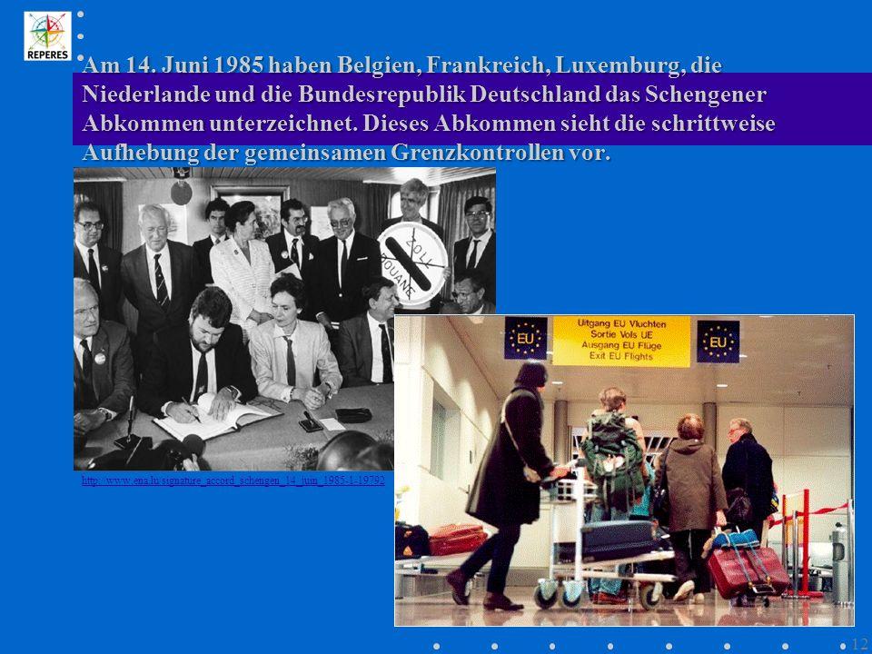 Am 14. Juni 1985 haben Belgien, Frankreich, Luxemburg, die Niederlande und die Bundesrepublik Deutschland das Schengener Abkommen unterzeichnet. Dieses Abkommen sieht die schrittweise Aufhebung der gemeinsamen Grenzkontrollen vor.