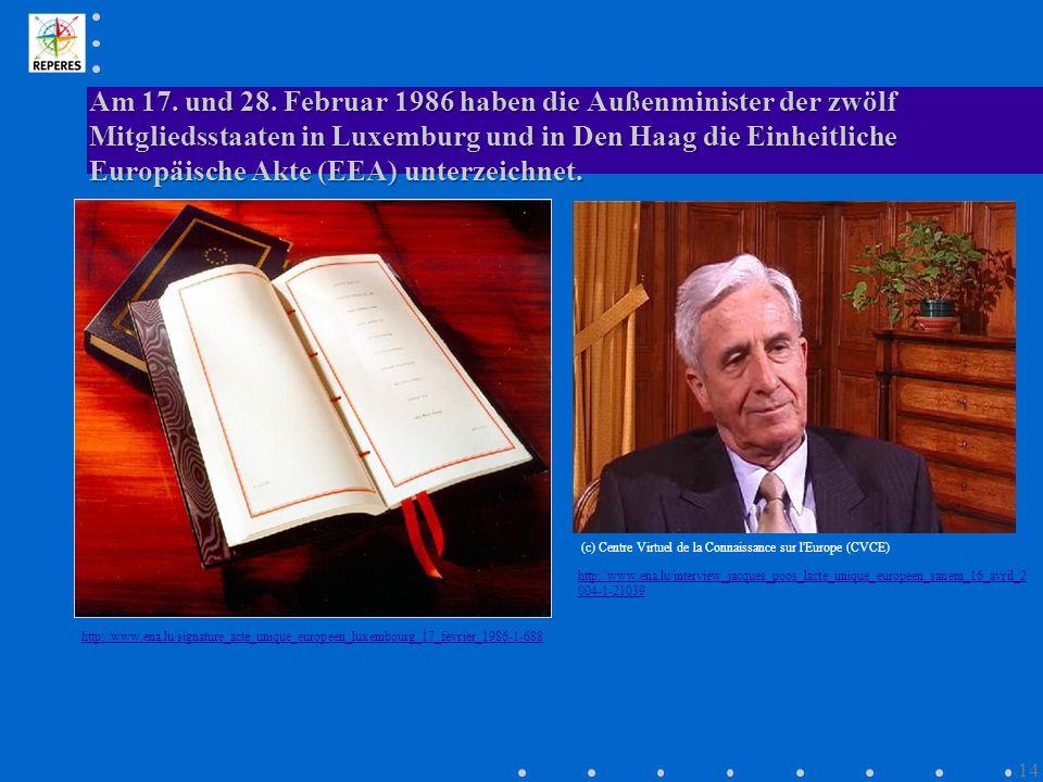 Am 17. und 28. Februar 1986 haben die Außenminister der zwölf Mitgliedsstaaten in Luxemburg und in Den Haag die Einheitliche Europäische Akte (EEA) unterzeichnet.