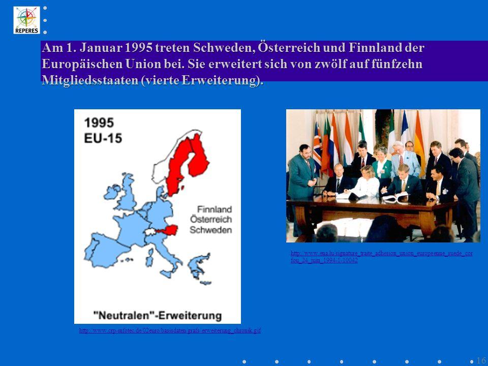 Am 1. Januar 1995 treten Schweden, Österreich und Finnland der Europäischen Union bei. Sie erweitert sich von zwölf auf fünfzehn Mitgliedsstaaten (vierte Erweiterung).