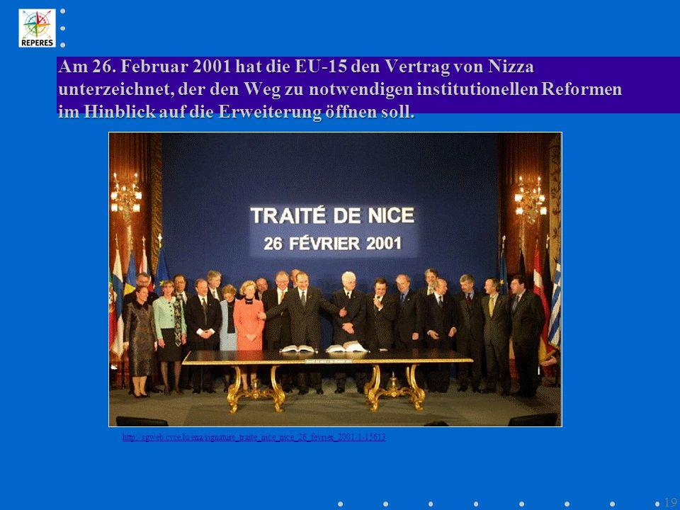 Am 26. Februar 2001 hat die EU-15 den Vertrag von Nizza unterzeichnet, der den Weg zu notwendigen institutionellen Reformen im Hinblick auf die Erweiterung öffnen soll.