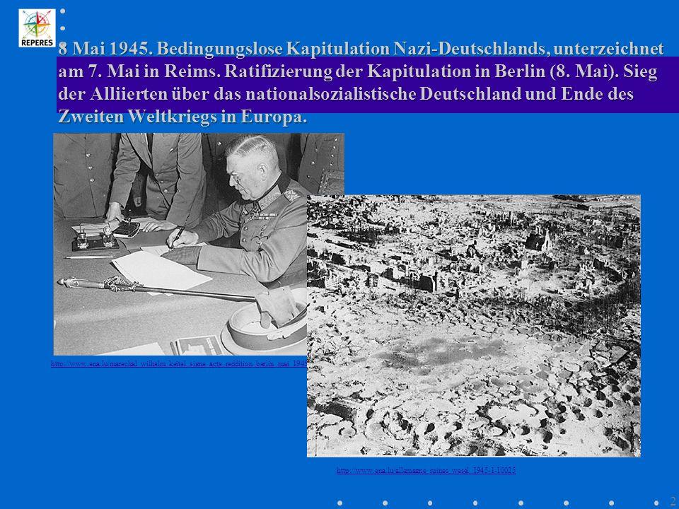 8 Mai 1945. Bedingungslose Kapitulation Nazi-Deutschlands, unterzeichnet am 7. Mai in Reims. Ratifizierung der Kapitulation in Berlin (8. Mai). Sieg der Alliierten über das nationalsozialistische Deutschland und Ende des Zweiten Weltkriegs in Europa.