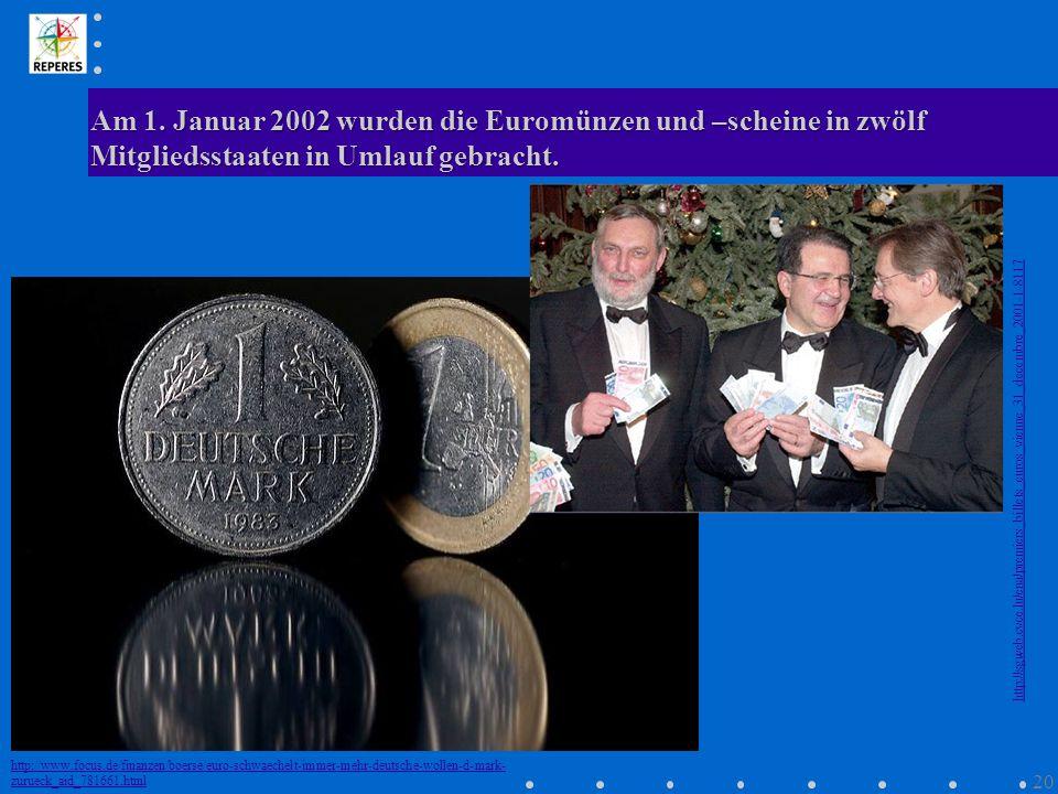 Am 1. Januar 2002 wurden die Euromünzen und –scheine in zwölf Mitgliedsstaaten in Umlauf gebracht.