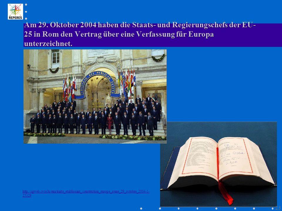 Am 29. Oktober 2004 haben die Staats- und Regierungschefs der EU-25 in Rom den Vertrag über eine Verfassung für Europa unterzeichnet.