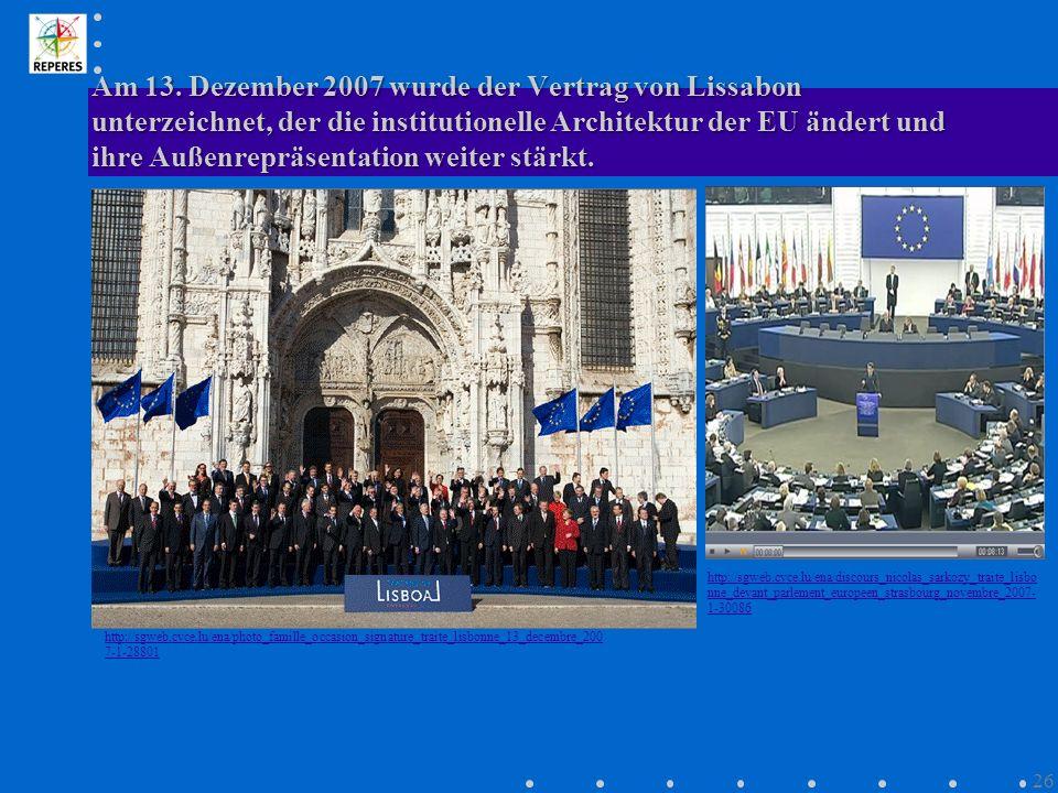Am 13. Dezember 2007 wurde der Vertrag von Lissabon unterzeichnet, der die institutionelle Architektur der EU ändert und ihre Außenrepräsentation weiter stärkt.