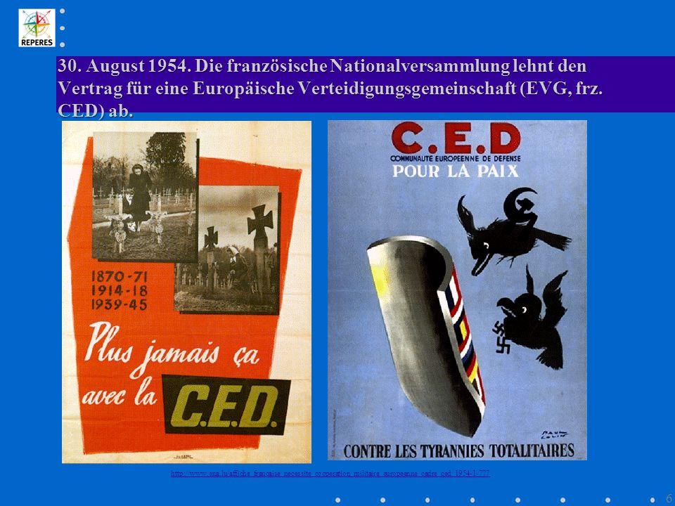 30. August 1954. Die französische Nationalversammlung lehnt den Vertrag für eine Europäische Verteidigungsgemeinschaft (EVG, frz. CED) ab.