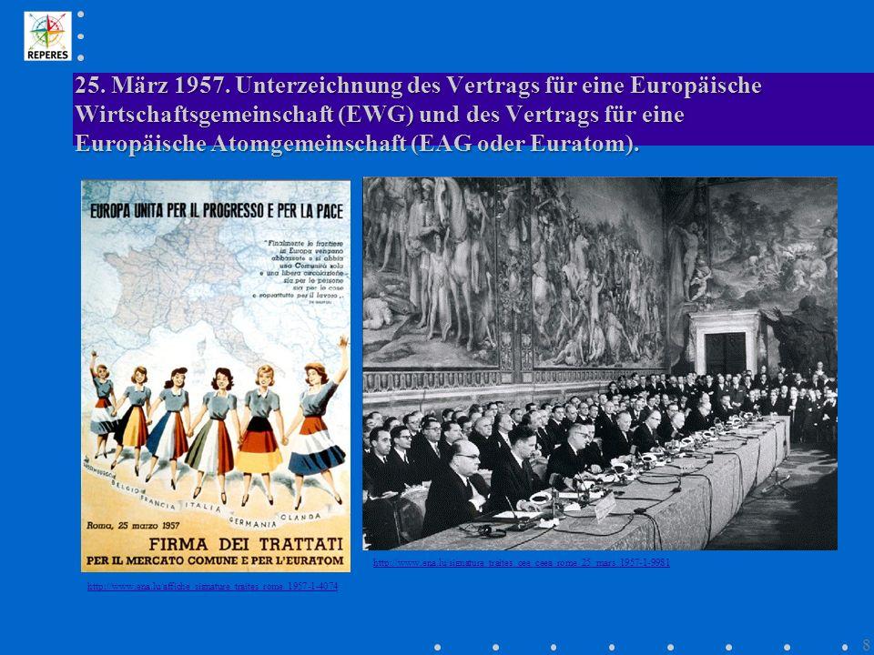 25. März 1957. Unterzeichnung des Vertrags für eine Europäische Wirtschaftsgemeinschaft (EWG) und des Vertrags für eine Europäische Atomgemeinschaft (EAG oder Euratom).