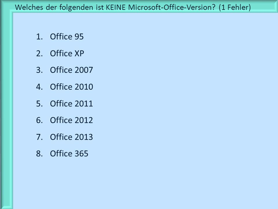 Welches der folgenden ist KEINE Microsoft-Office-Version (1 Fehler)
