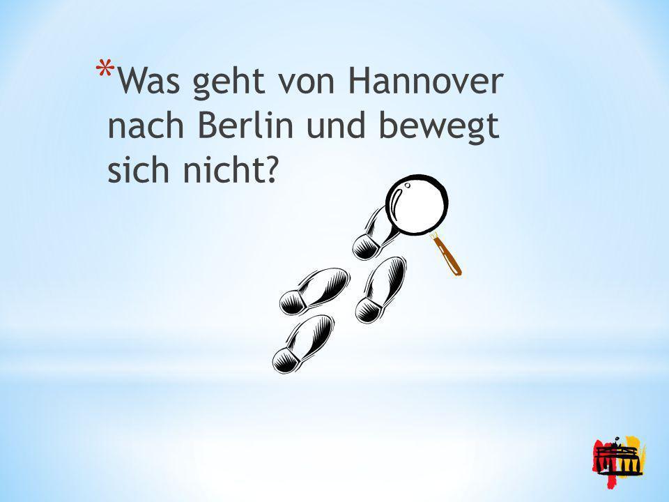 Was geht von Hannover nach Berlin und bewegt sich nicht